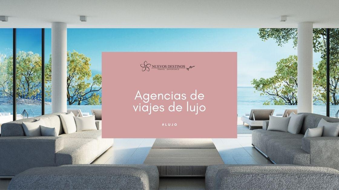 Agencia de viajes de lujo: ¿qué ofrecen y en qué se diferencian?