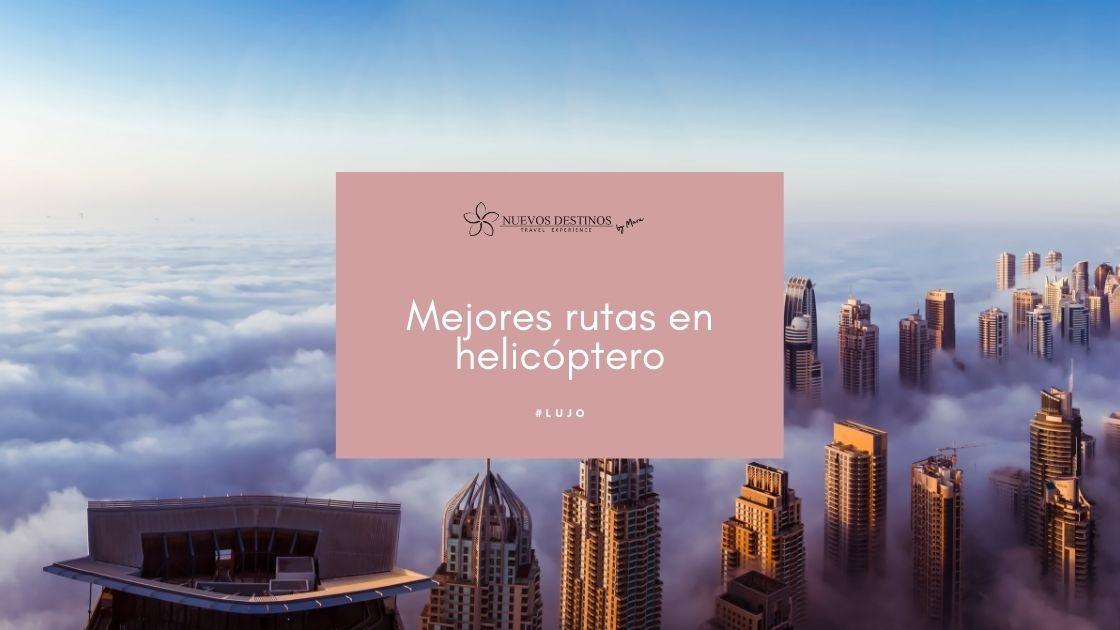 Las mejores rutas en helicóptero por el mundo