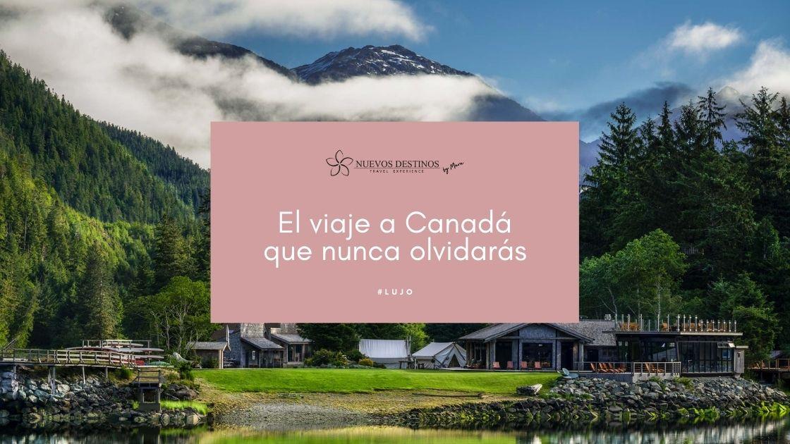 El viaje a Canadá que nunca olvidarás