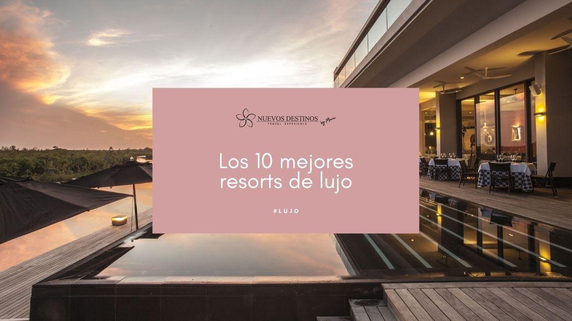 Los 10 mejores resorts de lujo