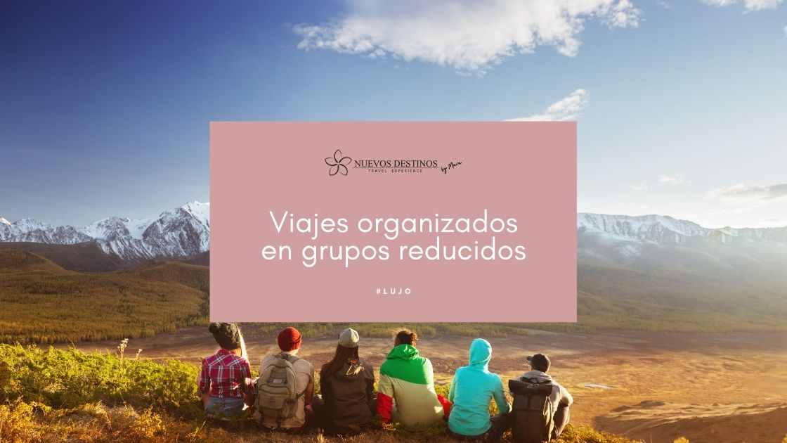 Viajes organizados en grupos reducidos: ventajas e inconvenientes